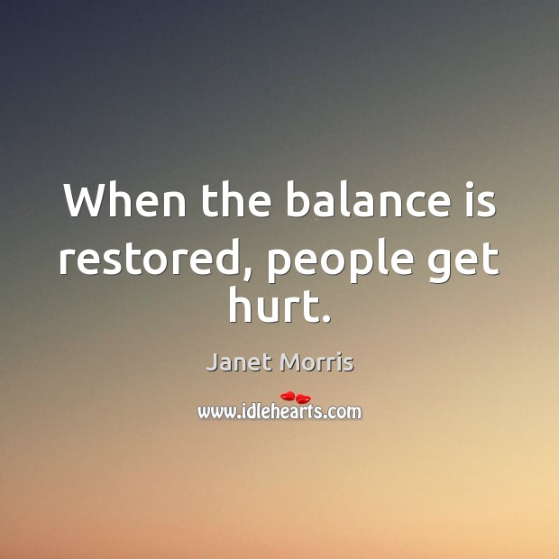 When the balance is restored, people get hurt. Image