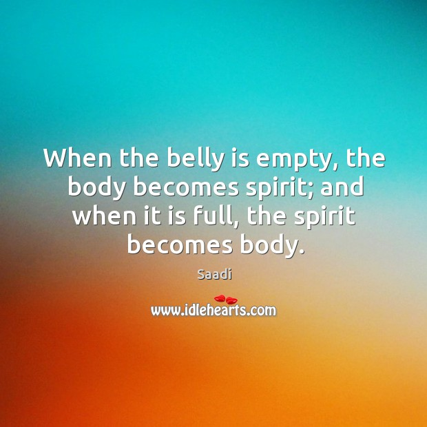 When the belly is empty, the body becomes spirit; and when it is full, the spirit becomes body. Image