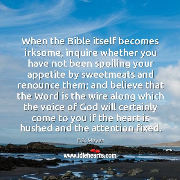 When the Bible itself becomes irksome, inquire whether you have not been Image