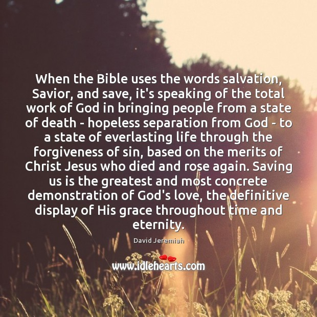 When the Bible uses the words salvation, Savior, and save, it's speaking David Jeremiah Picture Quote