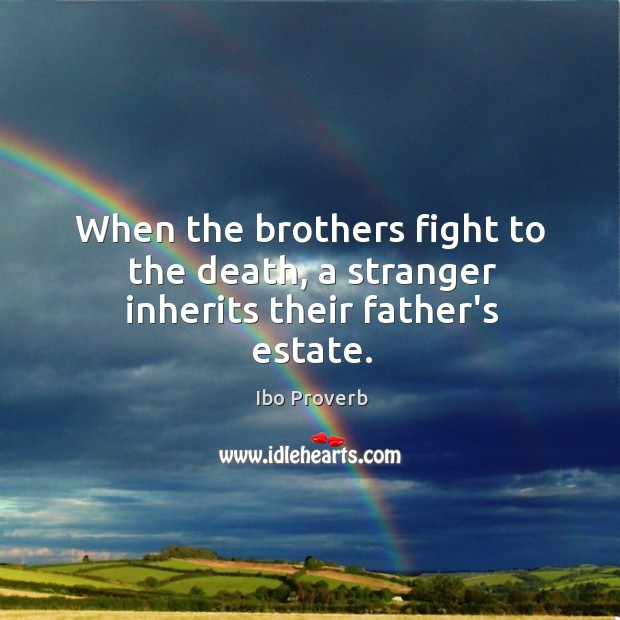 When the brothers fight to the death, a stranger inherits their father's estate. Ibo Proverbs Image