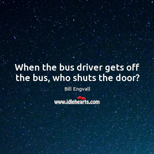When the bus driver gets off the bus, who shuts the door? Image