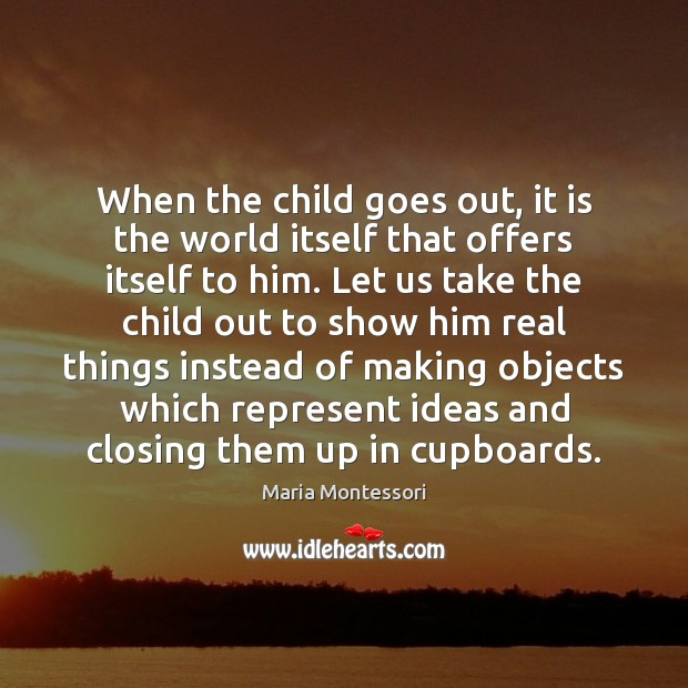 When the child goes out, it is the world itself that offers Image