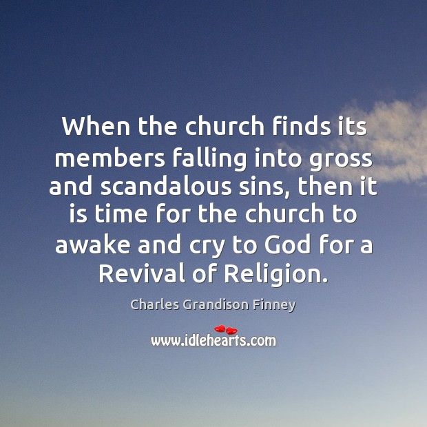 When the church finds its members falling into gross and scandalous sins, Charles Grandison Finney Picture Quote