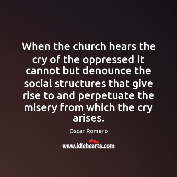 When the church hears the cry of the oppressed it cannot but Oscar Romero Picture Quote