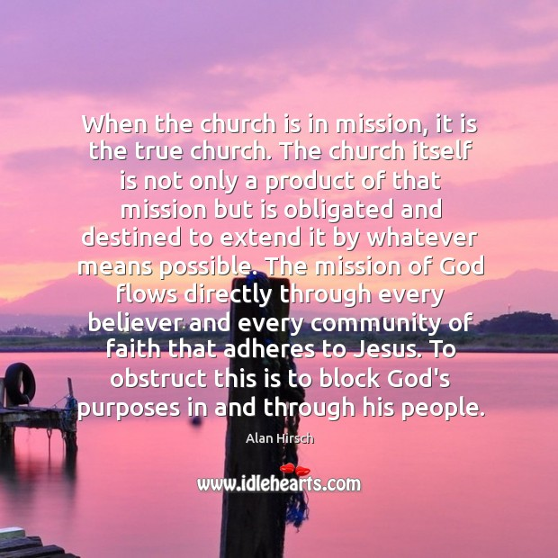 When the church is in mission, it is the true church. The Image