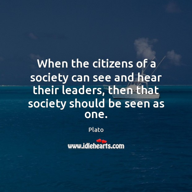 When the citizens of a society can see and hear their leaders, Image