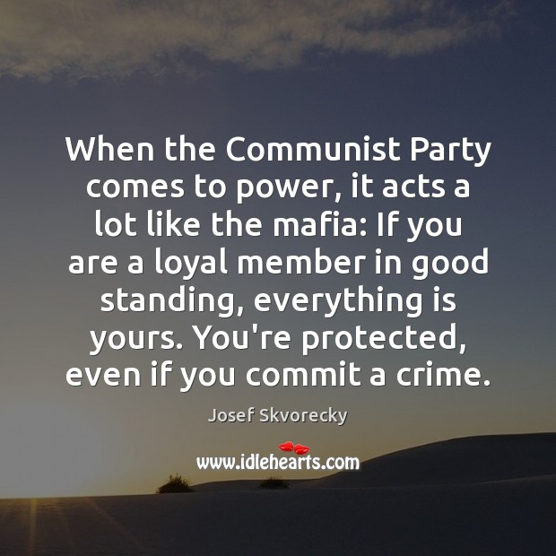 When the Communist Party comes to power, it acts a lot like Crime Quotes Image