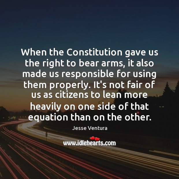 When the Constitution gave us the right to bear arms, it also Jesse Ventura Picture Quote