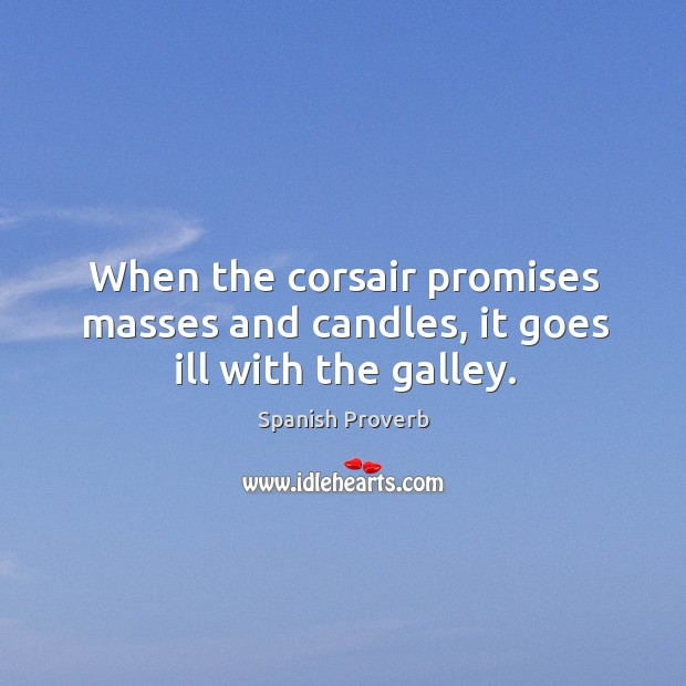 Image, When the corsair promises masses and candles, it goes ill with the galley.
