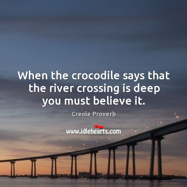 When the crocodile says that the river crossing is deep you must believe it. Creole Proverbs Image