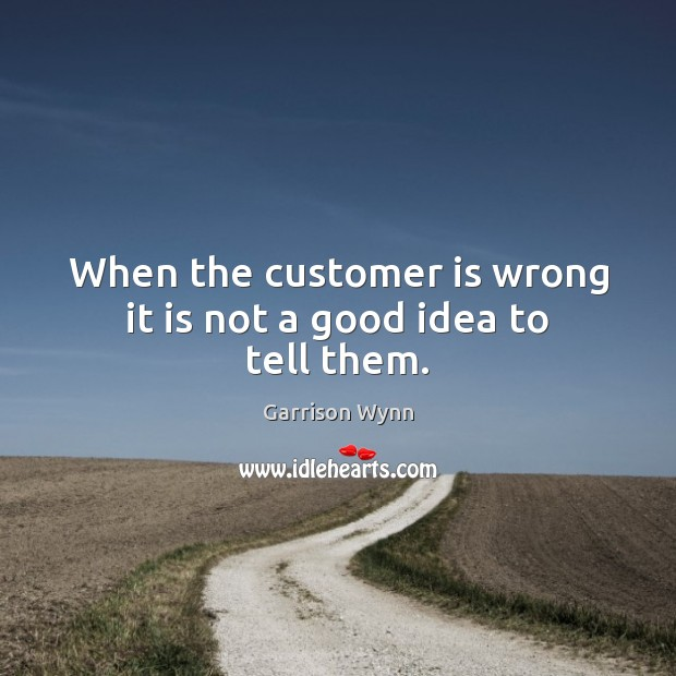 Image, When the customer is wrong it is not a good idea to tell them.