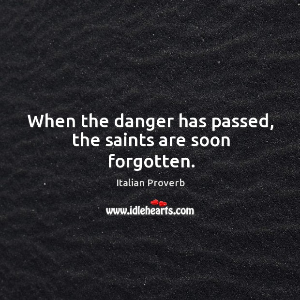 Image, When the danger has passed, the saints are soon forgotten.