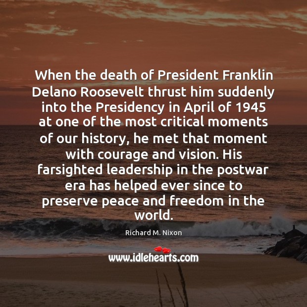 When the death of President Franklin Delano Roosevelt thrust him suddenly into Richard M. Nixon Picture Quote