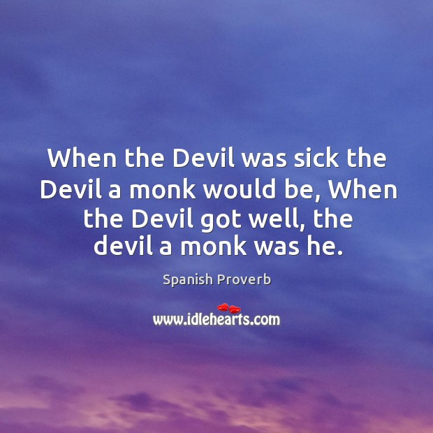 When the devil got well, the devil a monk was he. Spanish Proverbs Image