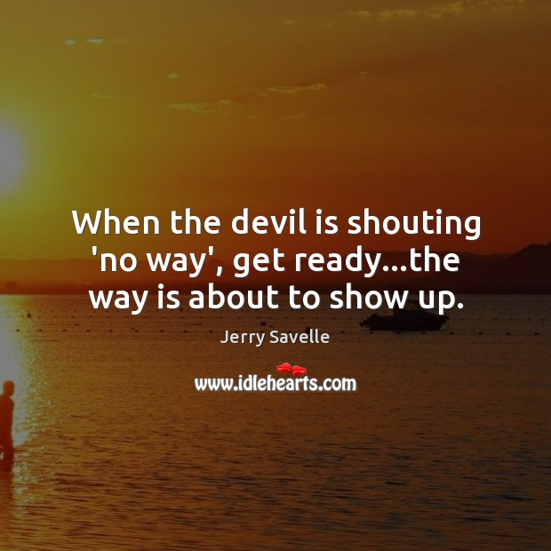 When the devil is shouting 'no way', get ready…the way is about to show up. Image