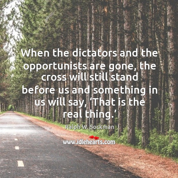 When the dictators and the opportunists are gone Ralph W. Sockman Picture Quote