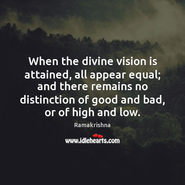 Image, When the divine vision is attained, all appear equal; and there remains