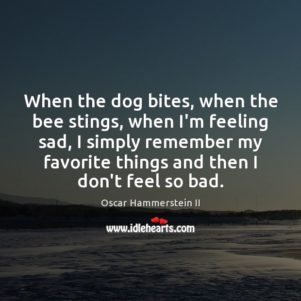 Image, When the dog bites, when the bee stings, when I'm feeling sad,