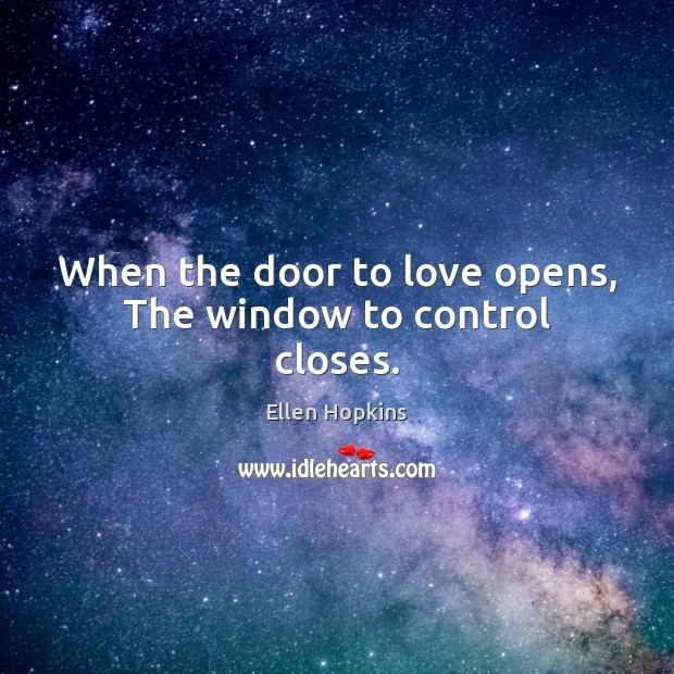 When the door to love opens, The window to control closes. Ellen Hopkins Picture Quote