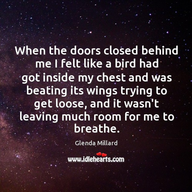 Glenda Millard Picture Quote image saying: When the doors closed behind me I felt like a bird had