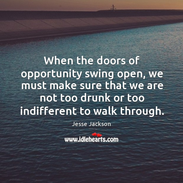 Image, When the doors of opportunity swing open, we must make sure that we are