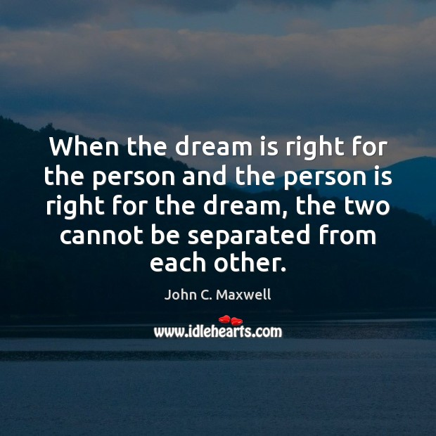 When the dream is right for the person and the person is Image
