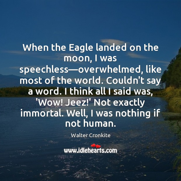 When the Eagle landed on the moon, I was speechless—overwhelmed, like Walter Cronkite Picture Quote