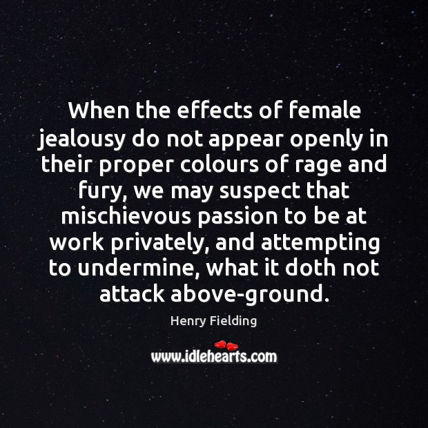When the effects of female jealousy do not appear openly in their Henry Fielding Picture Quote