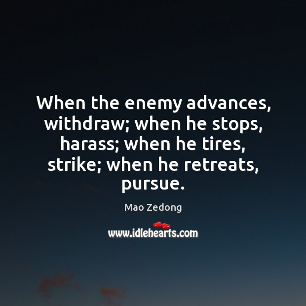 When the enemy advances, withdraw; when he stops, harass; when he tires, Image