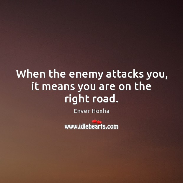 When the enemy attacks you, it means you are on the right road. Image