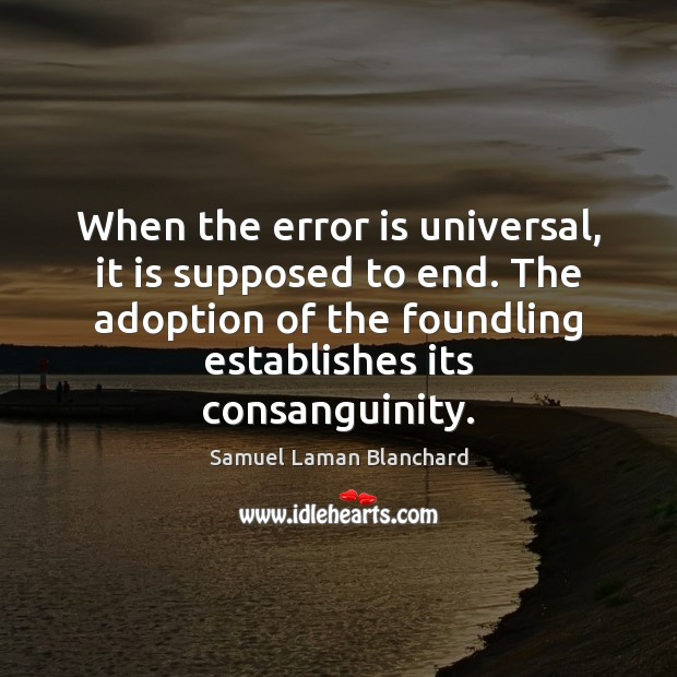 Image, When the error is universal, it is supposed to end. The adoption
