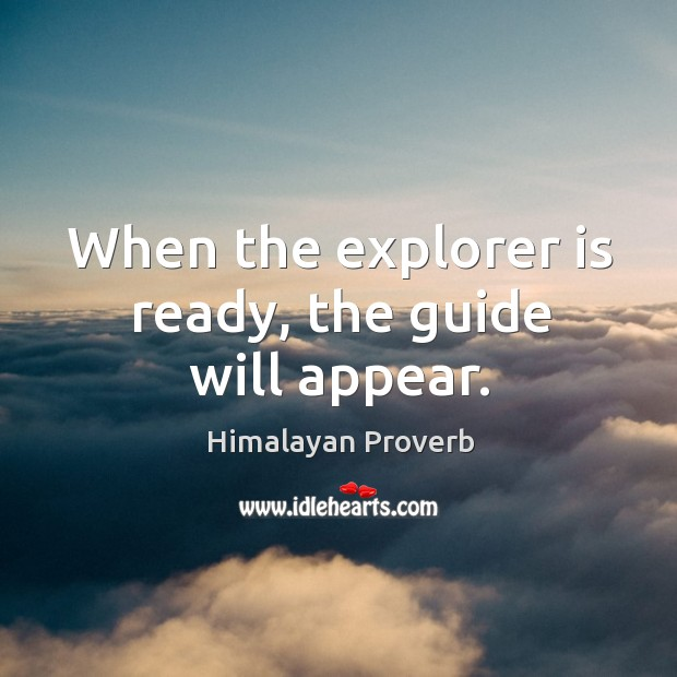 When the explorer is ready, the guide will appear. Himalayan Proverbs Image