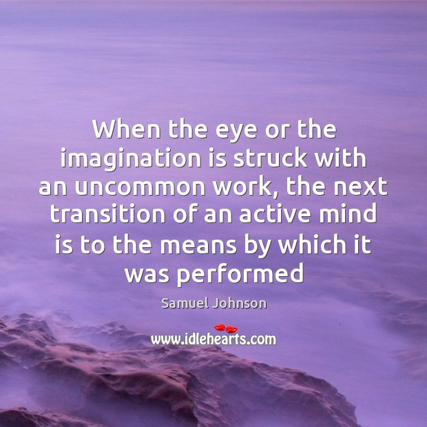 When the eye or the imagination is struck with an uncommon work, Samuel Johnson Picture Quote