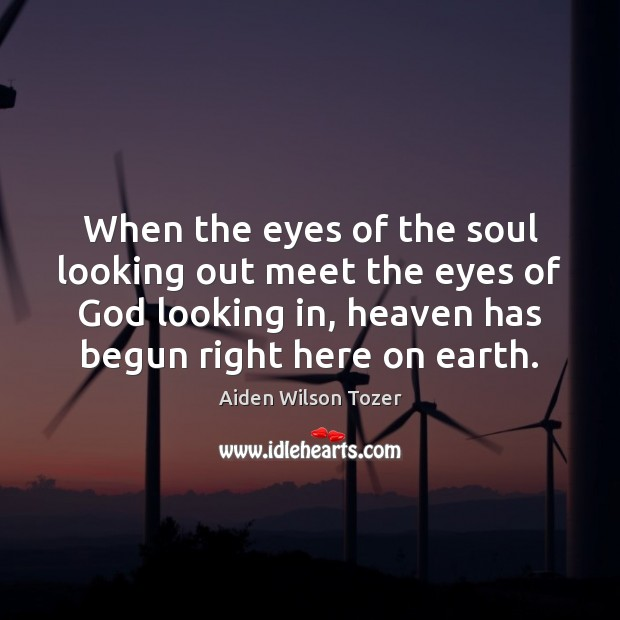 When the eyes of the soul looking out meet the eyes of Aiden Wilson Tozer Picture Quote