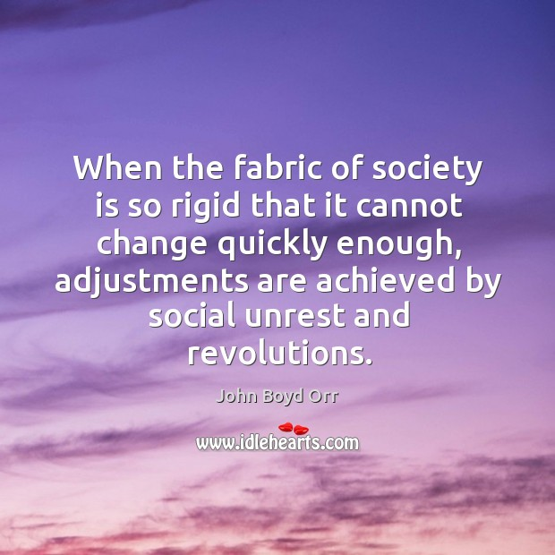 When the fabric of society is so rigid that it cannot change quickly enough John Boyd Orr Picture Quote