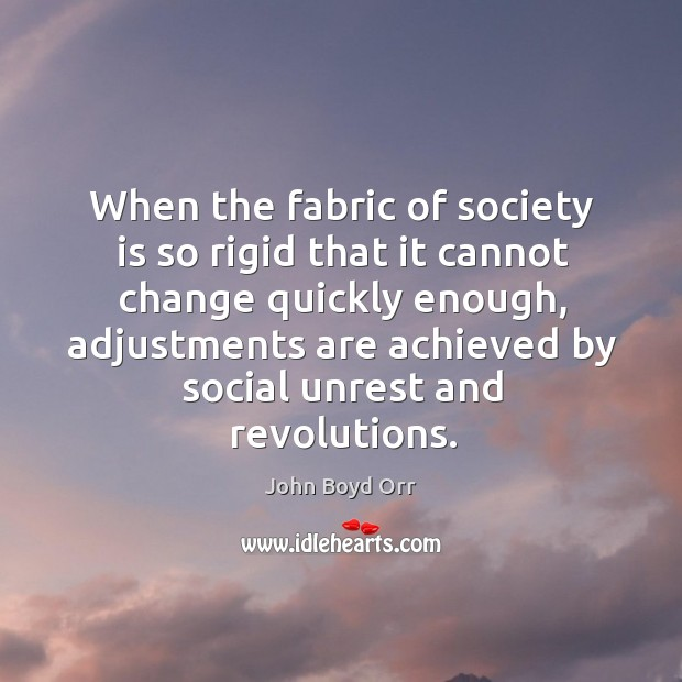 When the fabric of society is so rigid that it cannot change John Boyd Orr Picture Quote