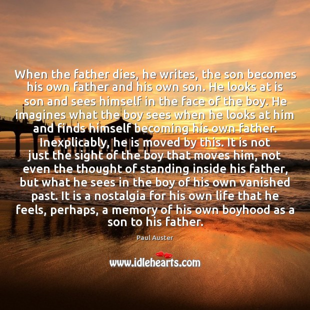 When the father dies, he writes, the son becomes his own father Paul Auster Picture Quote