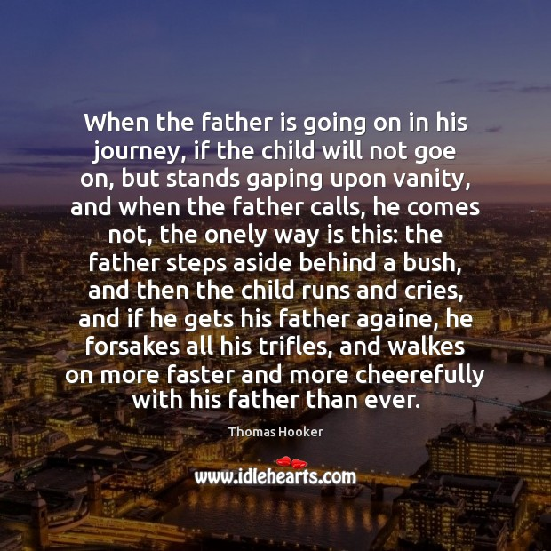 When the father is going on in his journey, if the child Father Quotes Image