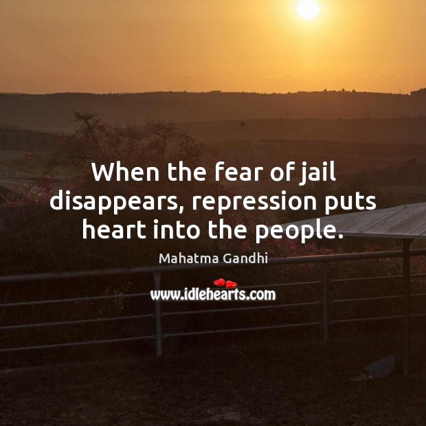 When the fear of jail disappears, repression puts heart into the people. Image