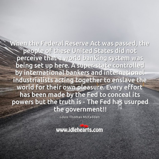 When the Federal Reserve Act was passed, the people of these United Image