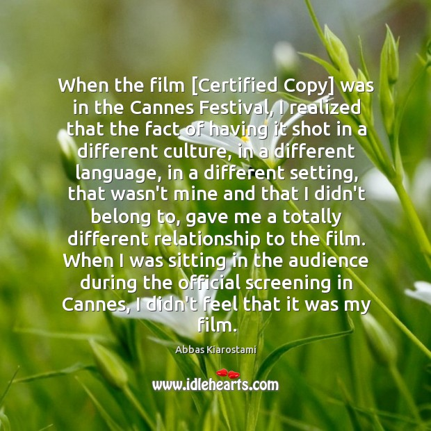 Image, When the film [Certified Copy] was in the Cannes Festival, I realized