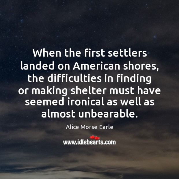 Image, When the first settlers landed on American shores, the difficulties in finding