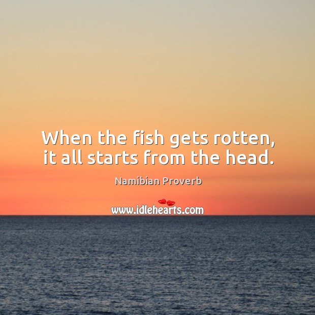 When the fish gets rotten, it all starts from the head. Namibian Proverbs Image