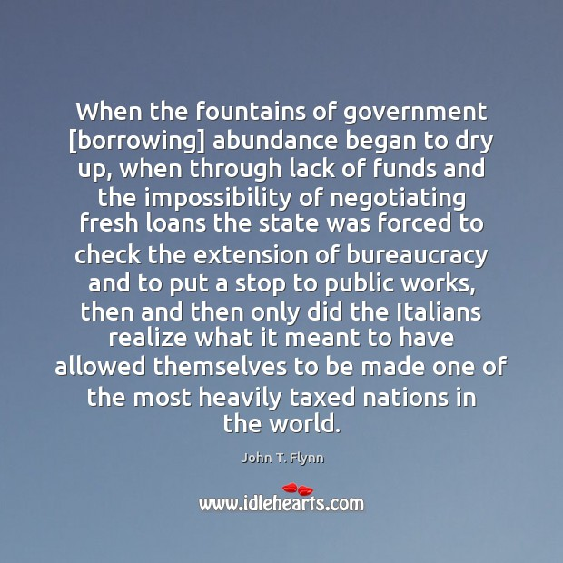 When the fountains of government [borrowing] abundance began to dry up, when Image