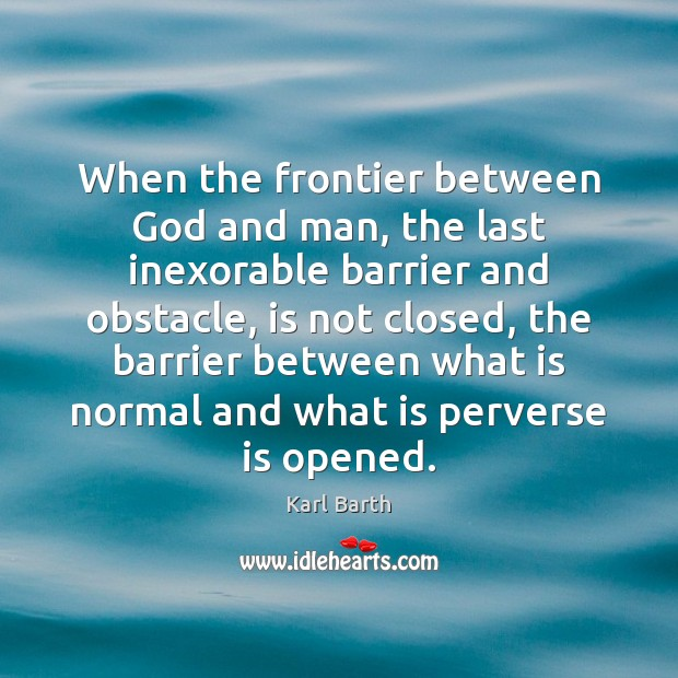 When the frontier between God and man, the last inexorable barrier and Image