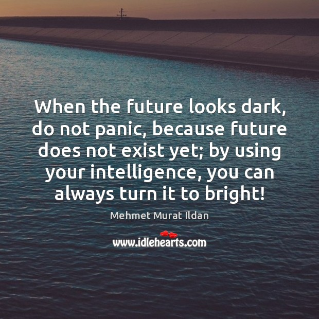 Image, When the future looks dark, do not panic, because future does not