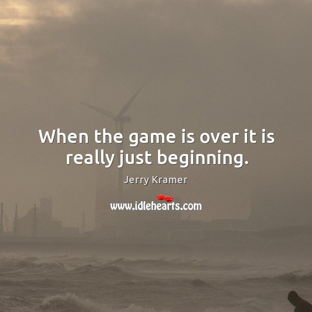 When the game is over it is really just beginning. Image