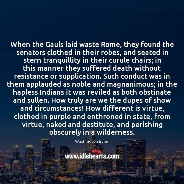 When the Gauls laid waste Rome, they found the senators clothed in Washington Irving Picture Quote