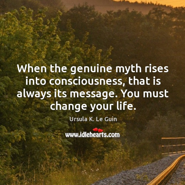 When the genuine myth rises into consciousness, that is always its message. Image